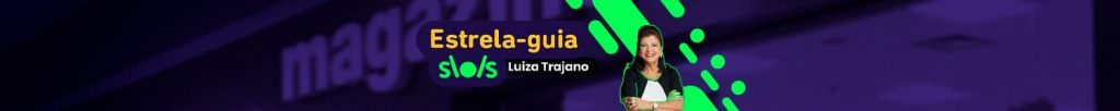 """Banner com foto de Luiza Trajano e os dizeres """"estrela guia por Luiza Trajano"""""""